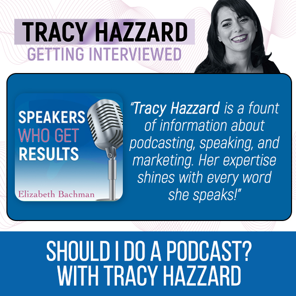 When To Do Podcasting     Tracy Hazzard   Speakers Who Get Results with Elizabeth Bachman