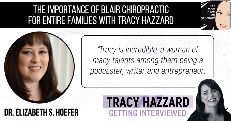 Blair Chiropractic | Tracy Hazzard | Get Your Head on Straight! Podcast with Dr. Elizabeth S. Hoefer