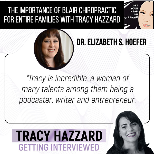 Blair Chiropractic   Tracy Hazzard   Get Your Head on Straight! Podcast with Dr. Elizabeth S. Hoefer