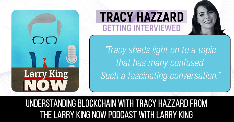 Blockchain | Tracy Hazzard | The Larry King Now Podcast with Larry King