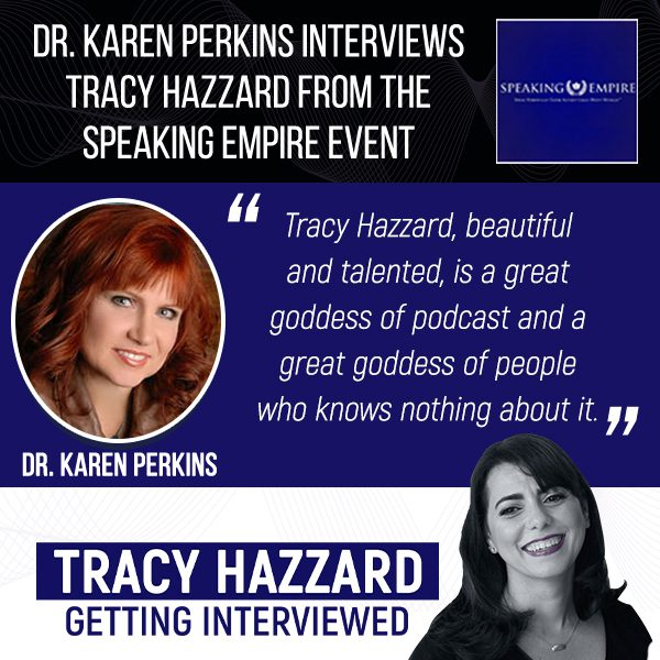 Starting A Podcast   Tracy Hazzard   Speaking Empire Event with Dr. Karen Perkins
