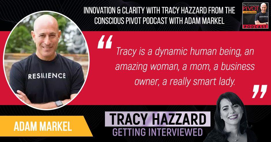 Innovation | Tracy Hazzard | The Conscious Pivot Podcast with Adam Markel