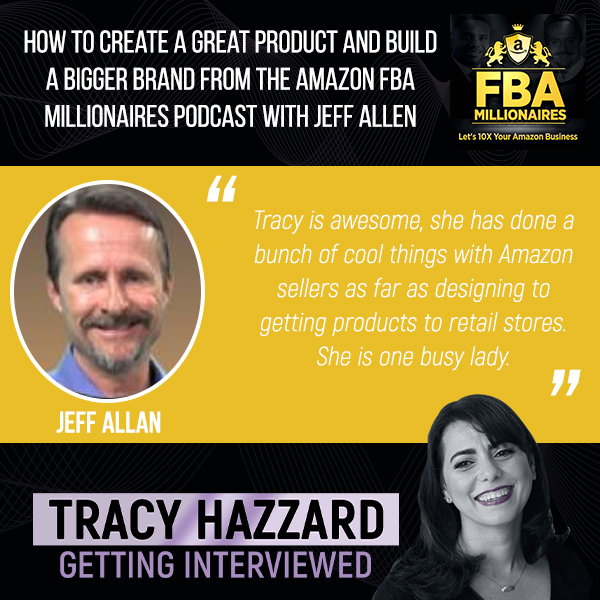 Create A Great Product   Tracy Hazzard   Amazon FBA Millionaires Podcast with Jeff Allen