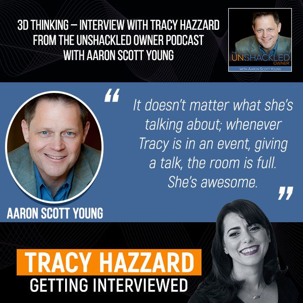 3D Thinking   Tracy Hazzard   The Unshackled Owner Podcast with Aaron Scott Young