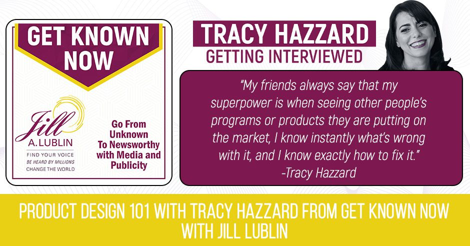 Product Design   Tracy Hazzard   Get Known Now with Jill Lublin