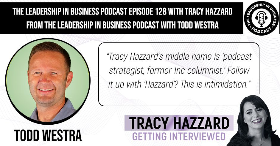 Podcast Show | Tracy Hazzard | The Leadership In Business Podcast with Todd Westra