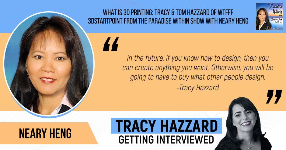 3D Printing   Tracy Hazzard   The Paradise Within Show with Neary Heng